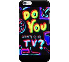 Do You watch TV? iPhone Case/Skin