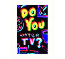Do You watch TV? Art Print