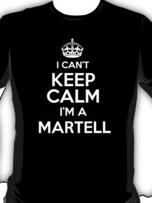 Surname or last name Martell? I can't keep calm, I'm a Martell! T-Shirt
