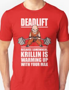 Deadlift - Because Krillin Is Warming Up With Your Max T-Shirt