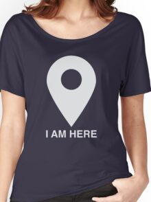 I am here Women's Relaxed Fit T-Shirt