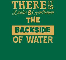 There It Is Ladies and Gentlemen The Backside of Water T-Shirt