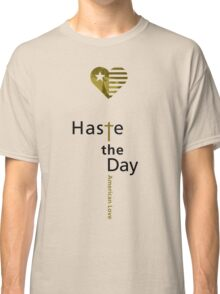 Haste the Day American Love Classic T-Shirt