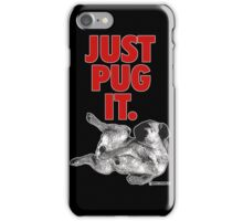 JUST PUG IT. iPhone Case/Skin