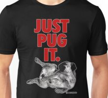 JUST PUG IT. Unisex T-Shirt