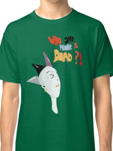 Who said punk is dead Classic T-Shirt