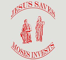 Jesus Saves Moses Invests Unisex T-Shirt