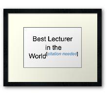 Best Lecturer in the World - Citation Needed! Framed Print