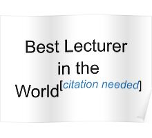 Best Lecturer in the World - Citation Needed! Poster