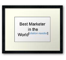 Best Marketer in the World - Citation Needed! Framed Print