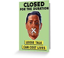 Closed For The Duration - Loose Talk Can Cost Lives Greeting Card