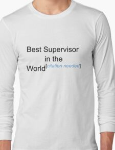 Best Supervisor in the World - Citation Needed! Long Sleeve T-Shirt