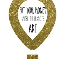 Put your money where the miracles are by Annie  Deaderick
