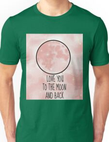 Love You To The Moon And Back Unisex T-Shirt