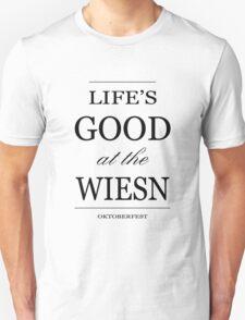 Life's good at the Wiesn - Oktoberfest Unisex T-Shirt