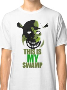 This is my swamp - Shrek is love. Shrek is life. Classic T-Shirt
