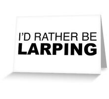 I'D RATHER BE LARPING Greeting Card