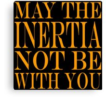 May the Inertia not be with you Canvas Print