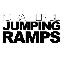 I'D RATHER BE JUMPING RAMPS Photographic Print