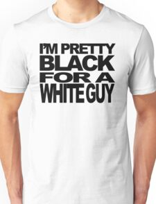 I'm Pretty Black For a White Guy. T-Shirt