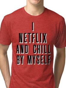 netflix and chill by myself Tri-blend T-Shirt