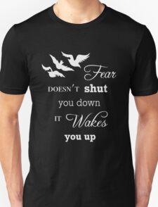 Fear Doesn't Shut You Down  Unisex T-Shirt