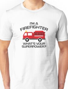 I'm A Firefighter Unisex T-Shirt