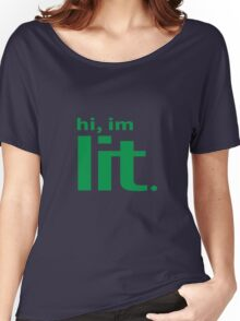Hi, im lit.  Women's Relaxed Fit T-Shirt