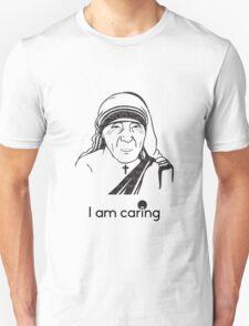 Mother Teresa - I am Caring T-Shirt