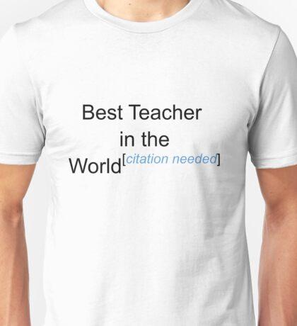 Best Teacher in the World - Citation Needed! Unisex T-Shirt