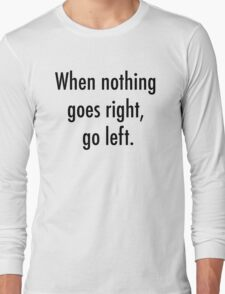 When nothing goes right, go left Long Sleeve T-Shirt