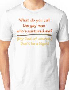 BIGOT:  GAY DAD Unisex T-Shirt