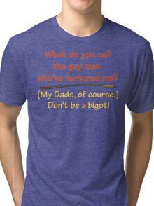 BIGOT:  GAY DADS Tri-blend T-Shirt