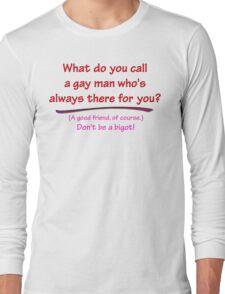 BIGOT:  GAY FRIEND Long Sleeve T-Shirt
