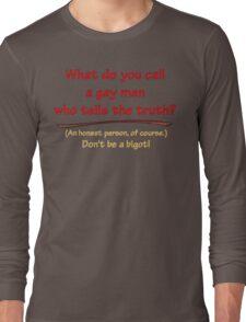 BIGOT:  GAY HONEST Long Sleeve T-Shirt