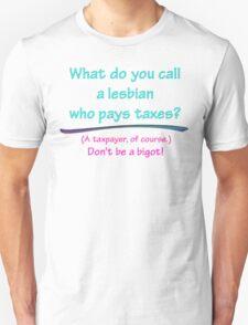 BIGOT:  LESBIAN TAXPAYER Unisex T-Shirt