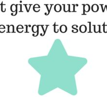 Identify your problems, but give your power and energy to solutions -  Tony Robbins Sticker