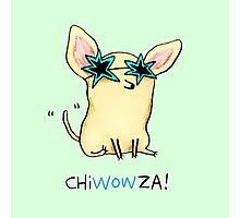 Chiwowza! Photographic Print