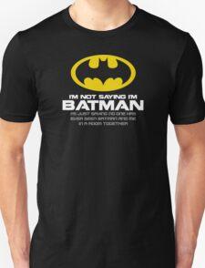 Im Not Saying Im Batman T-Shirt