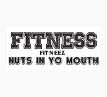 FITNESS = FIT-N-EEZ NUTS IN YO MOUTH by aholetees