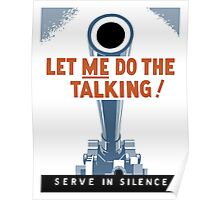 Let Me Do The Talking! Serve In Silence - WWII Poster