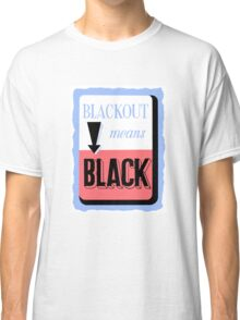 Blackout Means Black -- WWII Classic T-Shirt