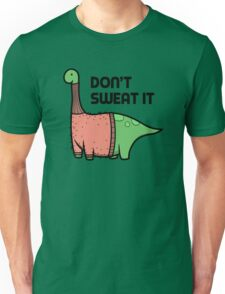 Don't Sweat it Unisex T-Shirt