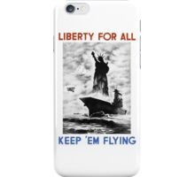Liberty For All -- Keep 'Em Flying iPhone Case/Skin
