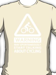 MAY SPONTANEOUSLY START TALKING ABOUT CYCLING T-Shirt