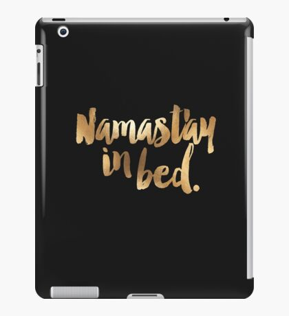 Namast'ay in Bed Gold Quote iPad Case/Skin