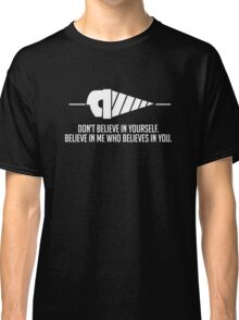 Believe in Me Who Believes in You. [Black] Classic T-Shirt