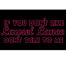 If You Don't Like Laurel Lance, Don't Talk to Me Photographic Print