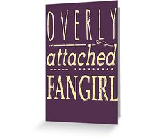overly attached fangirl Greeting Card