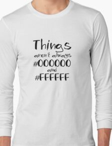 things aren't always black and white Long Sleeve T-Shirt